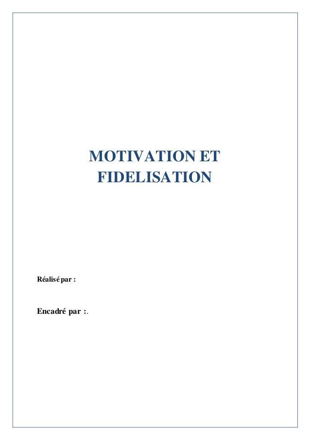 MOTIVATION ET  FIDELISATION  Réalisé par :  Encadré par :.