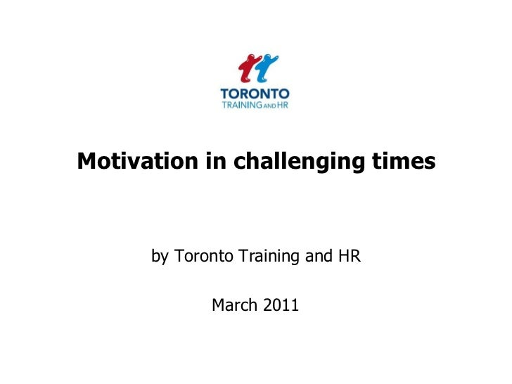 Motivation in challenging times March 2011