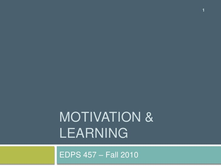 Motivation & Learning<br />EDPS 457 – Fall 2010<br />1<br />