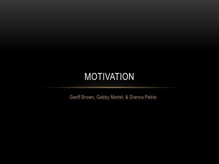 MOTIVATIONGeoff Brown, Gabby Martel, & Dianna Petrie