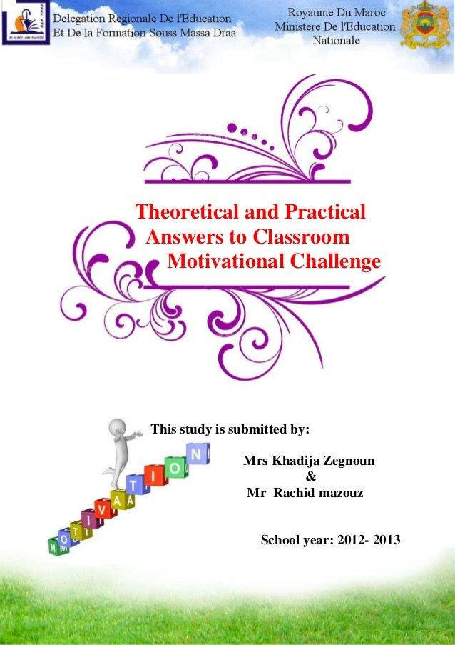 Theoretical and Practical Answers to Classroom Motivational Challenge 1 Theoretical and Practical Answers to Classroom Mot...
