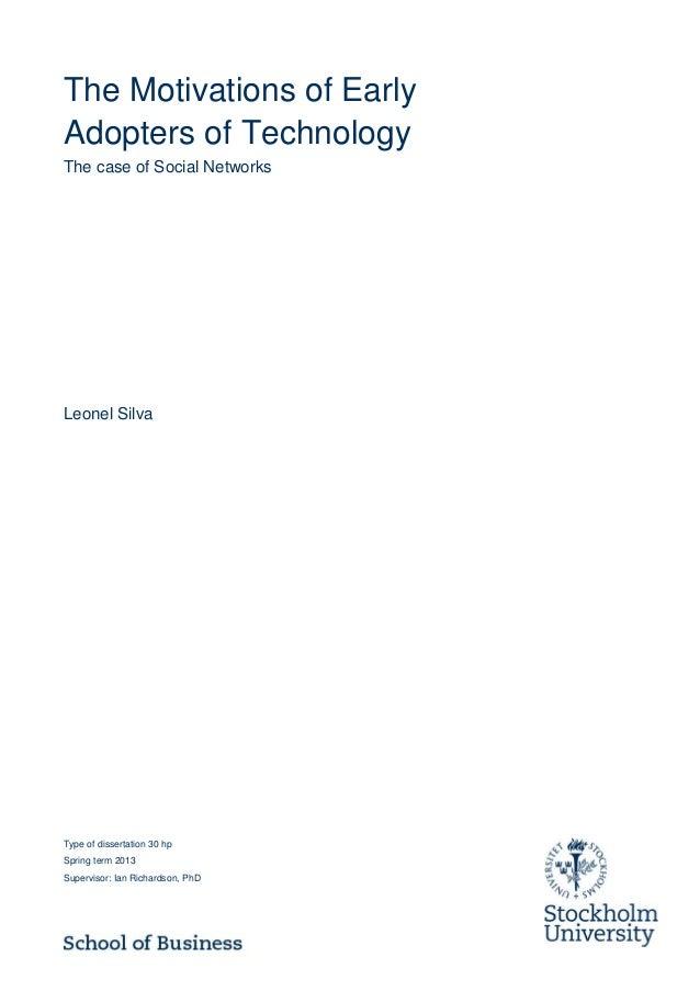 Type of dissertation 30 hpSpring term 2013Supervisor: Ian Richardson, PhDThe Motivations of EarlyAdopters of TechnologyThe...