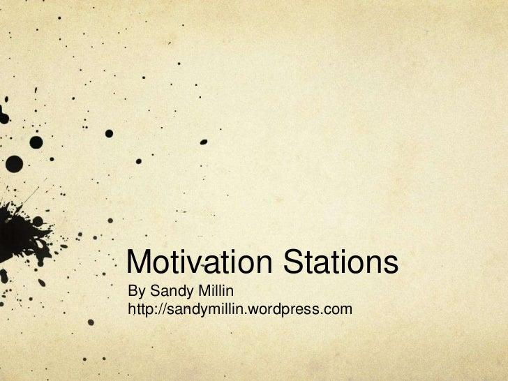 Motivation StationsBy Sandy Millinhttp://sandymillin.wordpress.com