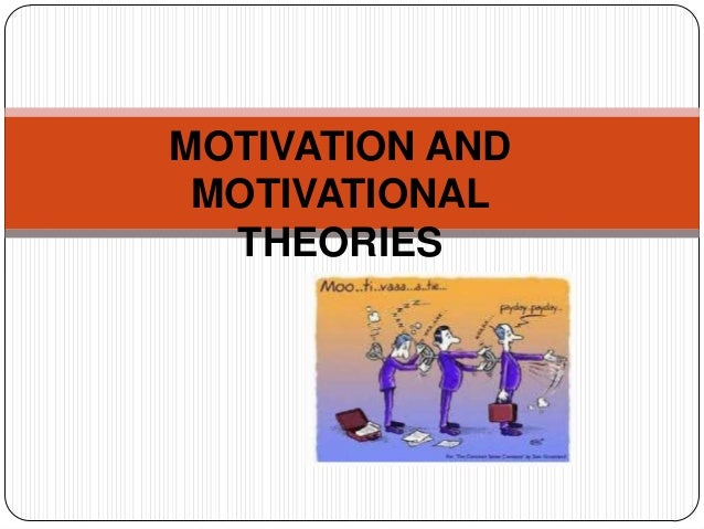 MOTIVATION AND MOTIVATIONAL  THEORIES