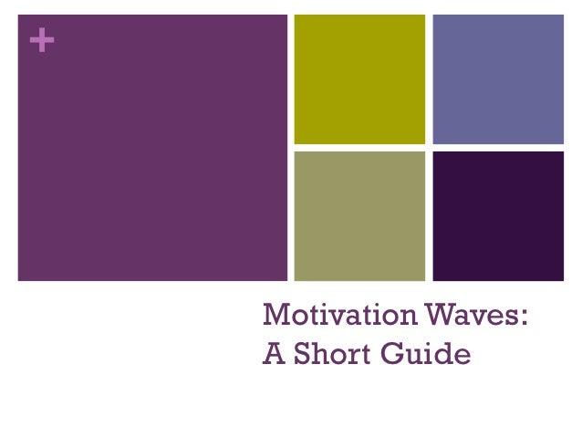 +    Motivation Waves:    A Short Guide