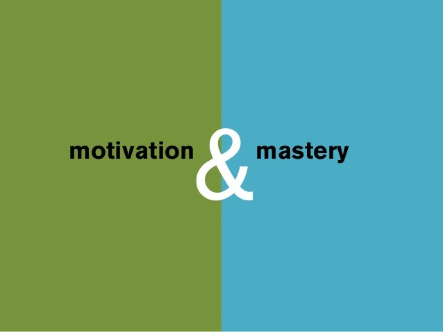 Motivation and Mastery