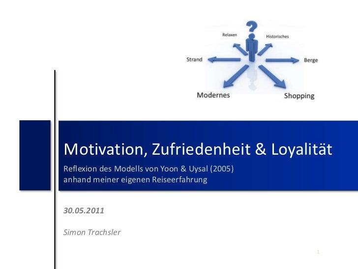 Motivation, Zufriedenheit & Loyalität<br />Reflexion des Modells von Yoon & Uysal (2005)<br />anhand meiner eigenen Reisee...