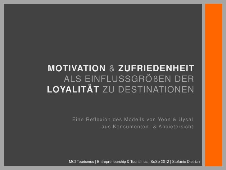 MOTIVATION & ZUFRIEDENHEIT   ALS EINFLUSSGRÖßEN DERLOYALITÄT ZU DESTINATIONEN    Eine Reflexion des Modells von Yoon & Uys...