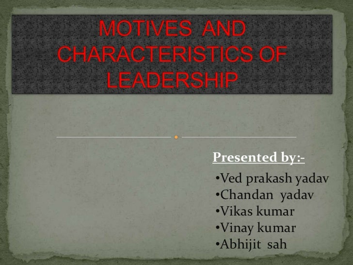 Motives  and  characteristics of leadership