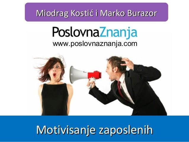 Kako motivisati zaposlene?Kako motivisati zaposlene? Miodrag Kostić i Marko BurazorMiodrag Kostić i Marko Burazor www.www....