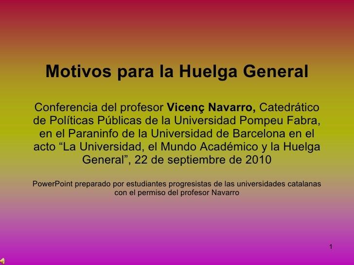 Motivos para la Huelga General Conferencia del profesor  Vicenç Navarro,  Catedrático de Políticas Públicas de la Universi...