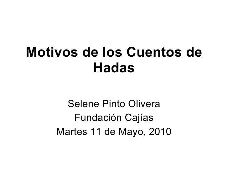 Motivos de los Cuentos de Hadas Selene Pinto Olivera Fundación Cajías Martes 11 de Mayo, 2010