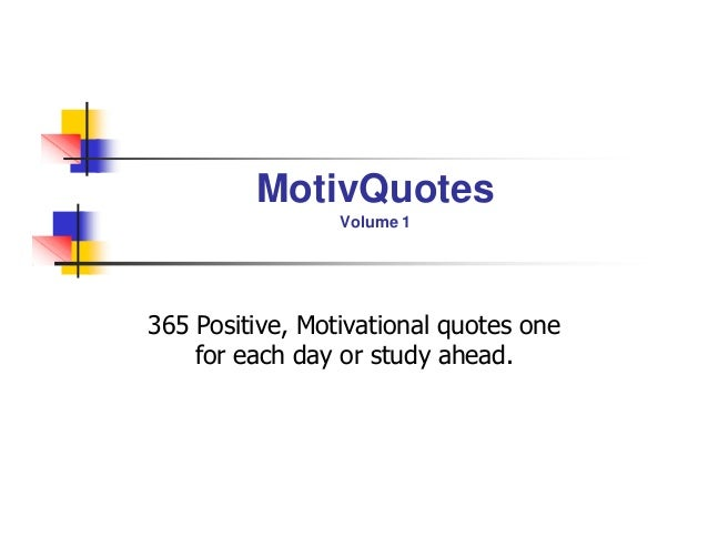 MotivQuotesVolume 1365 Positive, Motivational quotes onefor each day or study ahead.
