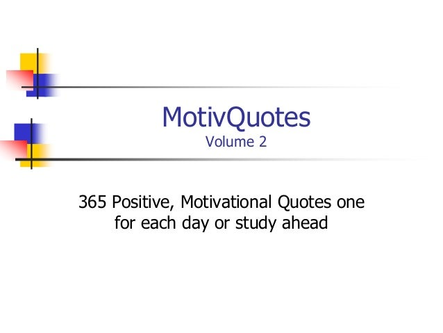 MotivQuotesVolume 2365 Positive, Motivational Quotes onefor each day or study ahead