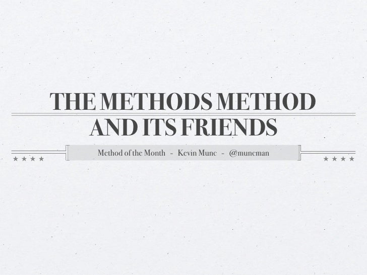 THE METHODS METHOD   AND ITS FRIENDS    Method of the Month - Kevin Munc - @muncman