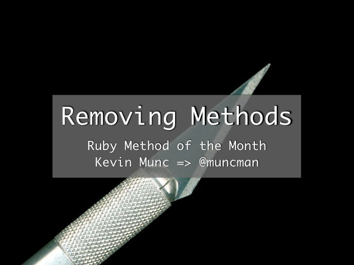 Removing Methods  Ruby Method of the Month   Kevin Munc => @muncman