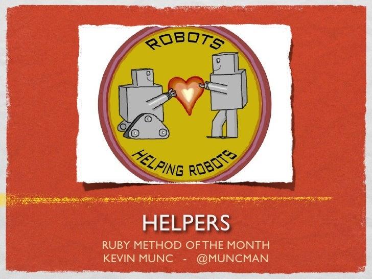 HELPERS RUBY METHOD OF THE MONTH KEVIN MUNC - @MUNCMAN