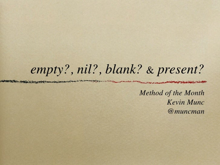 empty?, nil?, blank? & present?                    Method of the Month                            Kevin Munc              ...