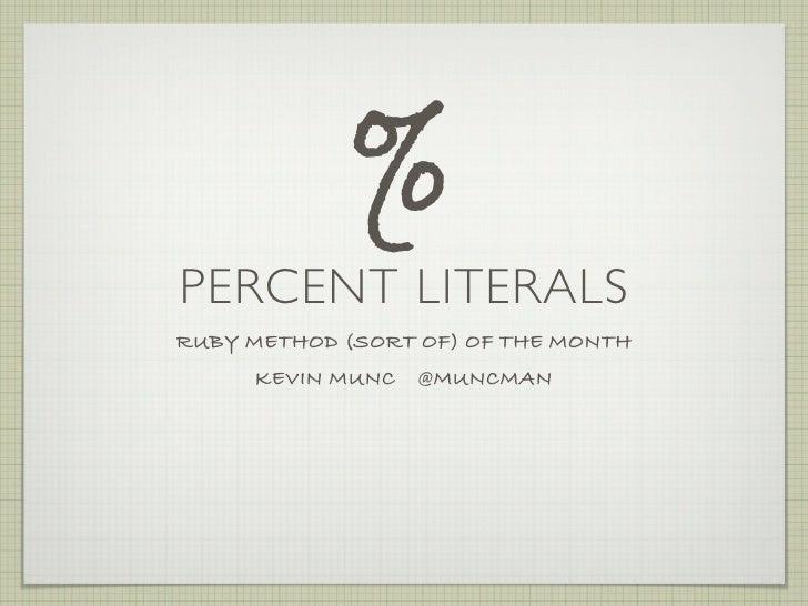 % PERCENT LITERALS RUBY METHOD (SORT OF) OF THE MONTH      KEVIN MUNC   @MUNCMAN