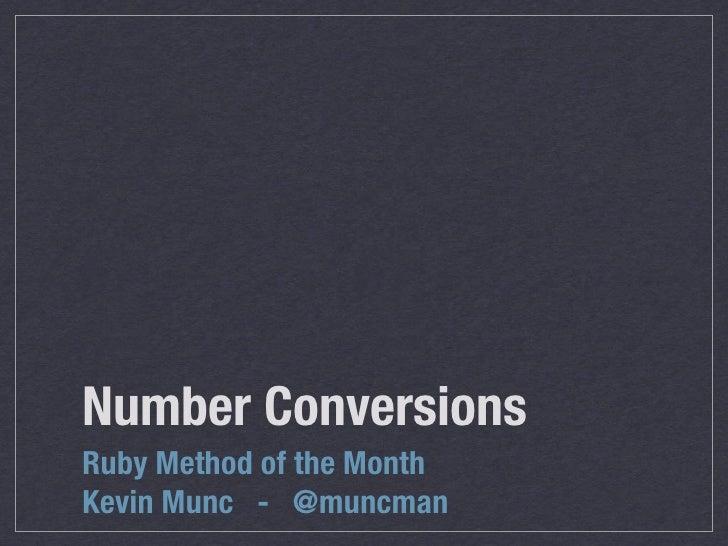 Number ConversionsRuby Method of the MonthKevin Munc - @muncman
