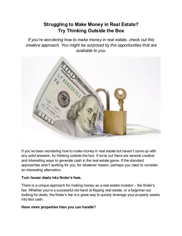 Struggling to Make Money in Real Estate? Try Thinking Outside the Box If you're wondering how to make money in real estate...