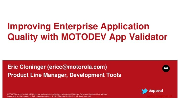 Improving Enterprise ApplicationQuality with MOTODEV App ValidatorEric Cloninger (ericc@motorola.com)Product Line Manager,...