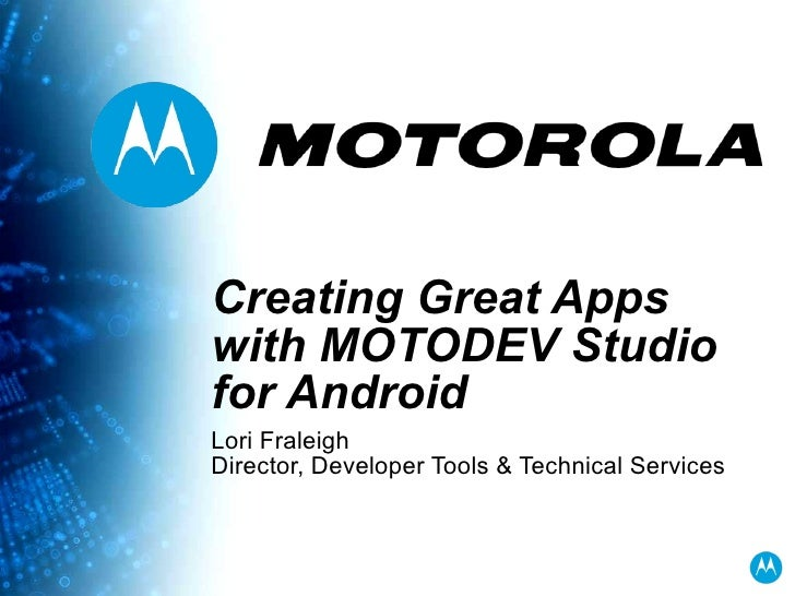 Creating Great Apps with MOTODEV Studio for Android Lori Fraleigh Director, Developer Tools & Technical Services