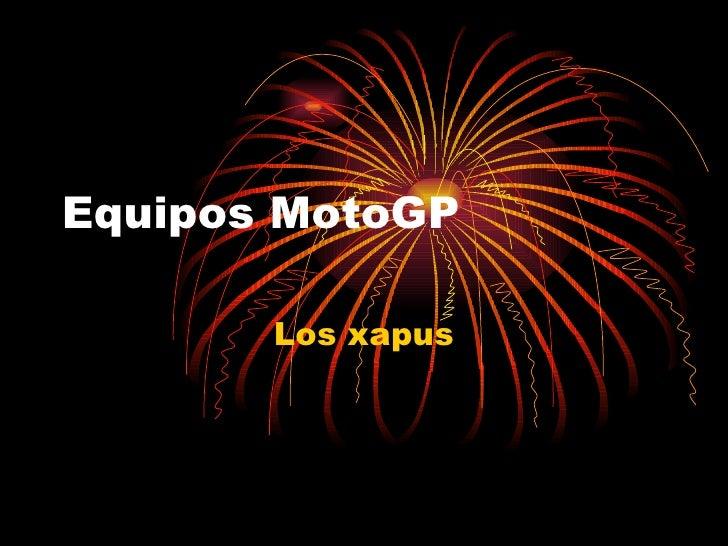Equipos MotoGP  Los xapus