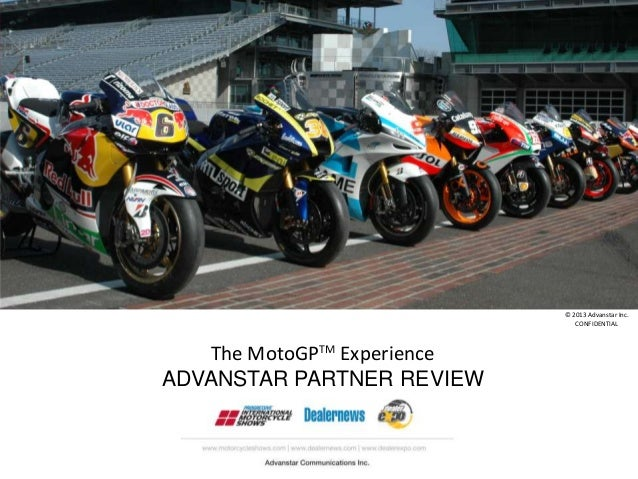 © 2013 Advanstar Inc.                                CONFIDENTIAL   The MotoGPTM ExperienceADVANSTAR PARTNER REVIEW