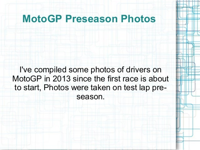 MotoGP Preseason Photos  Ive compiled some photos of drivers onMotoGP in 2013 since the first race is aboutto start, Photo...