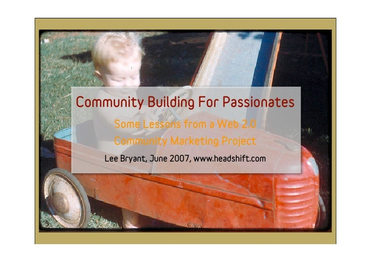 Community Building For Passionates       Some Lessons from a Web 2.0       Community Marketing Project     Lee Bryant, Jun...