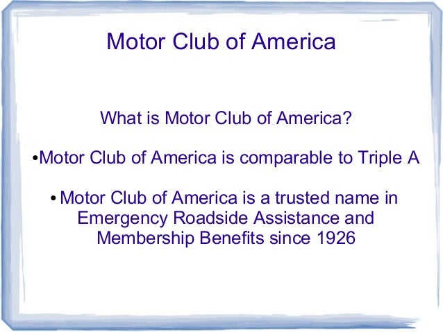 Motor Club of America             What is Motor Club of America?●   Motor Club of America is comparable to Triple A     ● ...