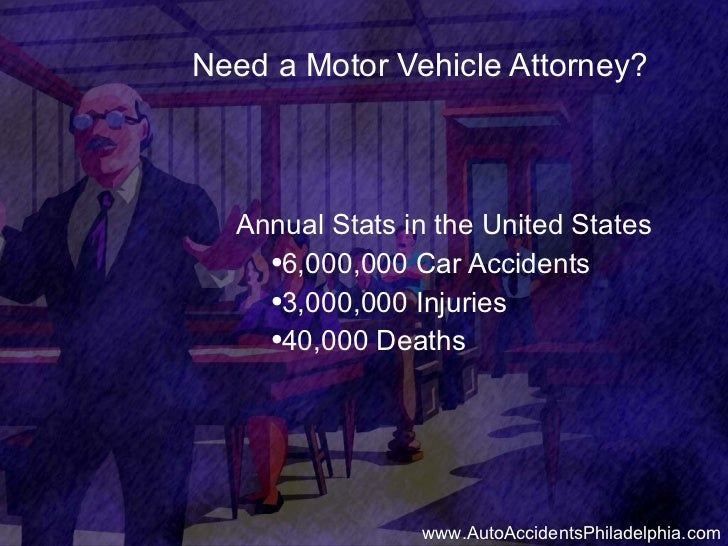 Need a Motor Vehicle Attorney? <ul><li>Annual Stats in the United States </li></ul><ul><ul><li>6,000,000 Car Accidents </l...