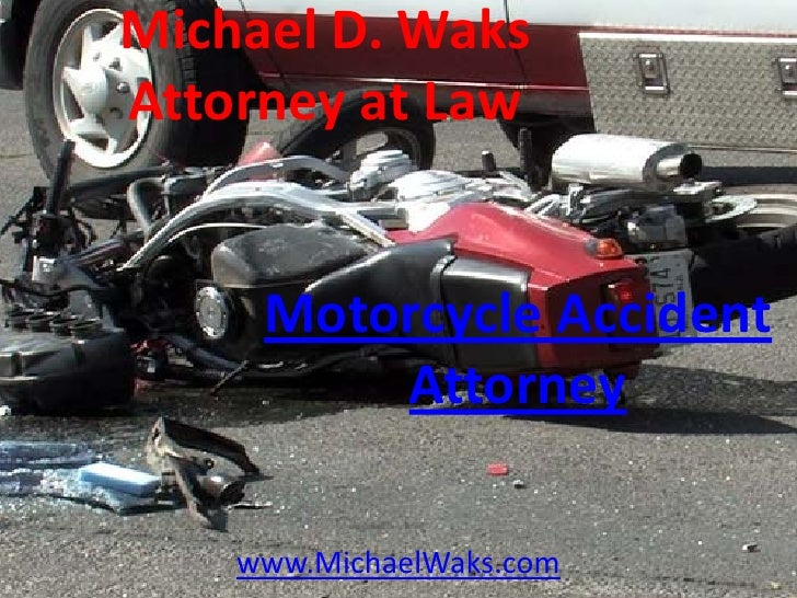Michael D. Waks Attorney at Law        Motorcycle Accident          Attorney      www.MichaelWaks.com