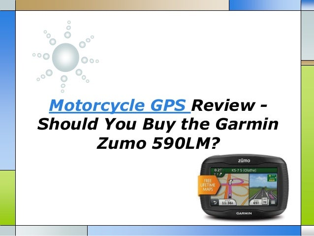 Motorcycle GPS Review - Should You Buy the Garmin Zumo 590LM?