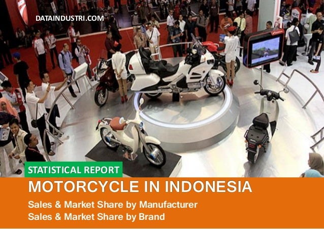 STATISTICAL REPORT MOTORCYCLE IN INDONESIA Sales & Market Share by Manufacturer Sales & Market Share by Brand DATAINDUSTRI...