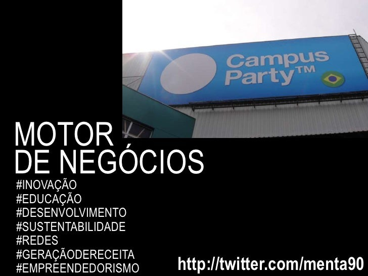 MOTOR <br />DE NEGÓCIOS<br />#INOVAÇÃO<br />#EDUCAÇÃO<br />#DESENVOLVIMENTO<br />#SUSTENTABILIDADE<br />#REDES<br />#GERAÇ...