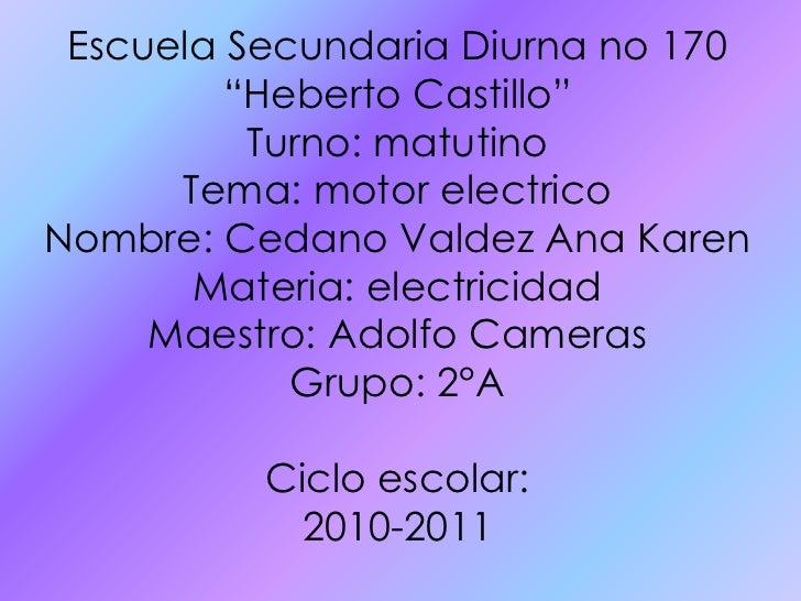 """Escuela Secundaria Diurna no 170<br />""""Heberto Castillo""""<br />Turno: matutino<br />Tema: motor electrico<br />Nombre: Ceda..."""