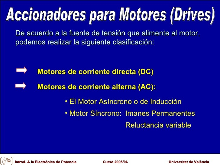 Accionadores para Motores (Drives) <ul><li>De acuerdo a la fuente de tensión que alimente al motor, podemos realizar la si...