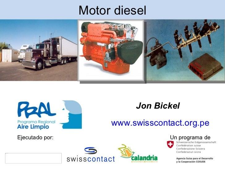 Motor diesel                                       Jon Bickel                                  www.swisscontact.org.pe    ...