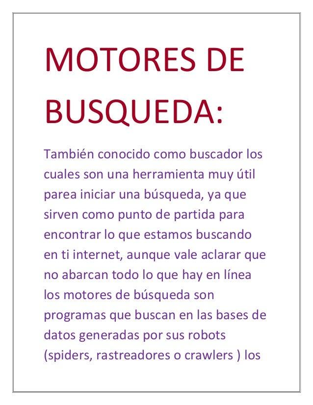 MOTORES DEBUSQUEDA:También conocido como buscador loscuales son una herramienta muy útilparea iniciar una búsqueda, ya que...