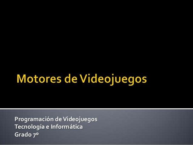 Programación de Videojuegos Tecnología e Informática Grado 7º