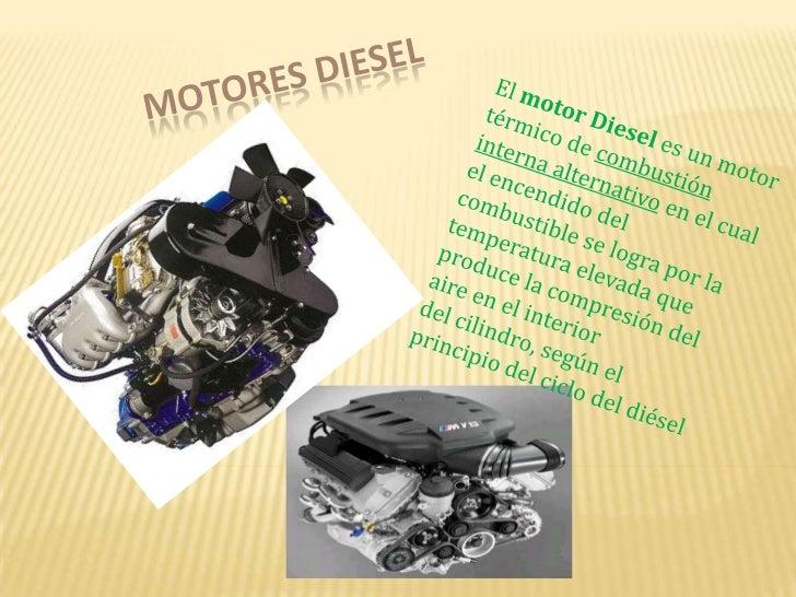 Motores diesel<br />Elmotor Dieseles unmotor térmicodecombustión interna alternativoen el cual el encendido del comb...