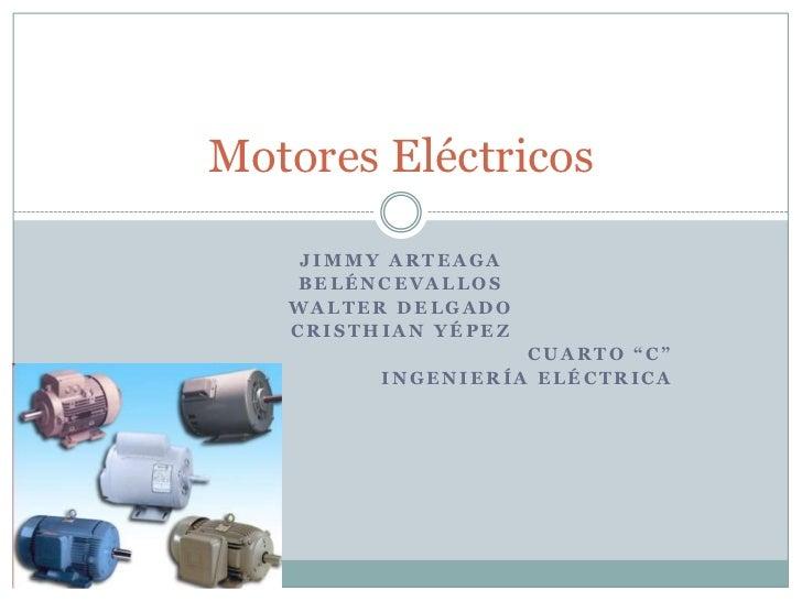 """Motores Eléctricos    JIMMY ARTEAGA    BELÉNCEVALLOS   WALTER DELGADO   CRISTHIAN YÉPEZ                   CUARTO """"C""""      ..."""