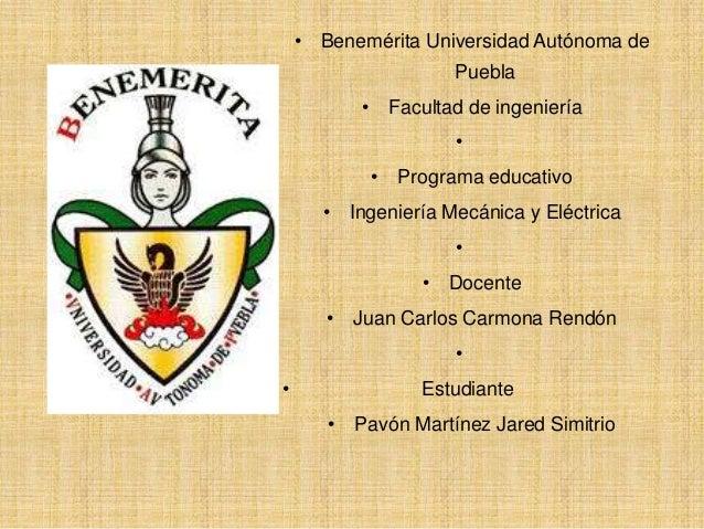 • Benemérita Universidad Autónoma de Puebla • Facultad de ingeniería • • Programa educativo  • Ingeniería Mecánica y Eléct...
