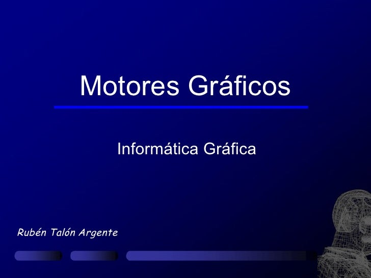 Motores Gráficos                  Informática GráficaRubén Talón Argente