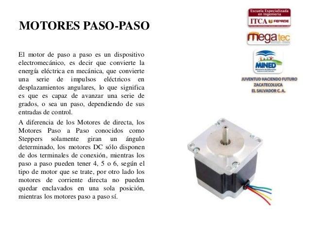 MOTORES PASO-PASOEl motor de paso a paso es un dispositivoelectromecánico, es decir que convierte laenergía eléctrica en m...