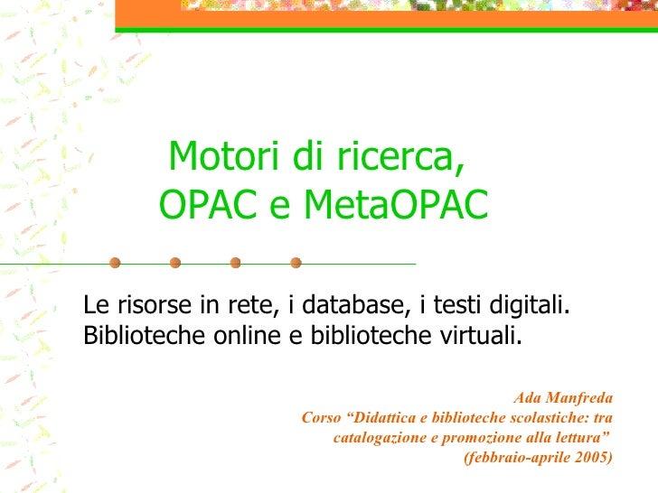 Motori di ricerca,  OPAC e MetaOPAC Le risorse in rete, i database, i testi digitali. Biblioteche online e biblioteche vir...