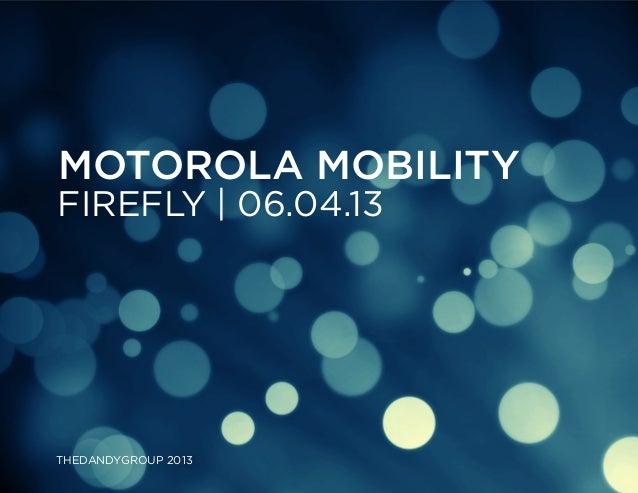 Motorola mobility  Firefly | 06.04.13  THEDANDYGROUP 2013