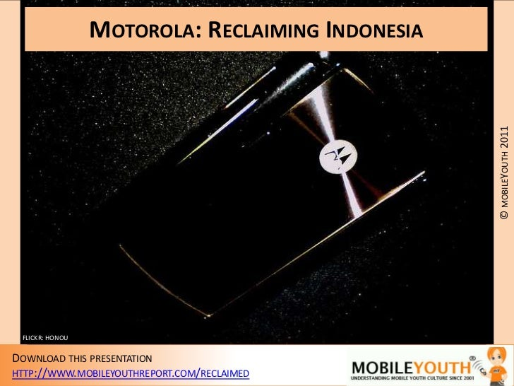 (mobileYouth) Motorola: Reclaiming Indonesia. How can Motorola re-awaken its moto-lovers?